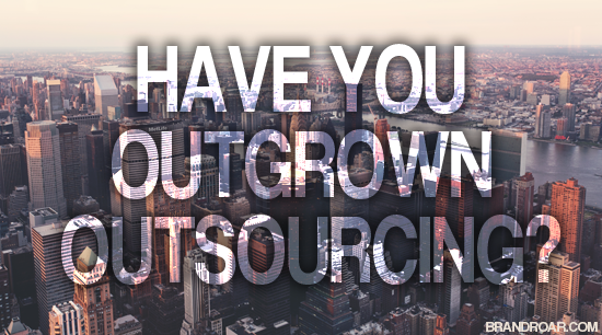 Have you outgrown outsourcing?