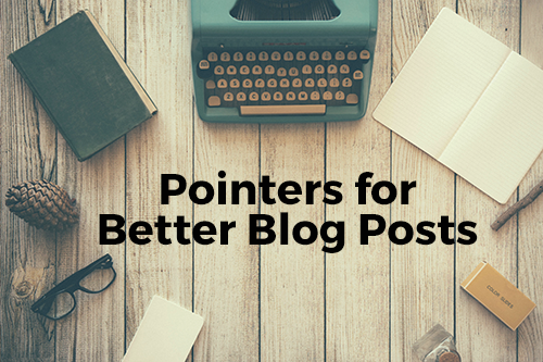 Pointers For Better Blog Posts